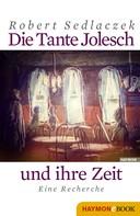 Robert Sedlaczek: Die Tante Jolesch und ihre Zeit