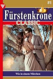 Fürstenkrone Classic 51 – Adelsroman - Wie in einem Märchen