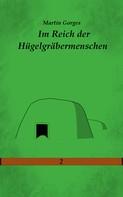 Martin Gorges: Im Reich der Hügelgräbermenschen