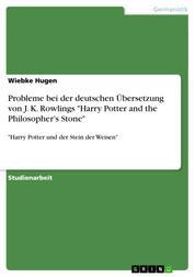 """Probleme bei der deutschen Übersetzung von J. K. Rowlings """"Harry Potter and the Philosopher's Stone"""" - """"Harry Potter und der Stein der Weisen"""""""