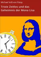 Michael Voß-von Patay: Trixie Zeitlos und das Geheimnis der Mona Lisa