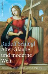 Alter Glaube und moderne Welt - Europäisches Christentum im Umbruch 1750-1850