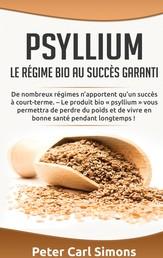 Psyllium - Le régime bio au succès garanti - De nombreux régimes n'apportent qu'un succès à court-terme. – Le produit bio « psyllium » vous permettra de perdre du poids et de vivre en bonne santé pendant longtemps !