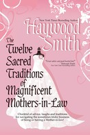Haywood Smith: The Twelve Sacred Traditions Of Magnificent Mothers-in-Law