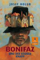 Josef Holub: Bonifaz und der Räuber Knapp