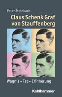 Peter Steinbach: Claus Schenk Graf von Stauffenberg