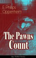 E. Phillips Oppenheim: The Pawns Count (Spy Thriller Classic)