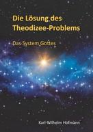 Karl-Wilhelm Hofmann: Die Lösung des Theodizee-Problems