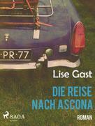 Lise Gast: Die Reise nach Ascona