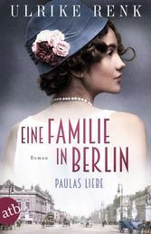 Eine Familie in Berlin - Paulas Liebe - Roman