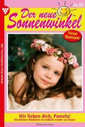Der neue Sonnenwinkel 20 – Familienroman - Wir lieben dich, Pamela!