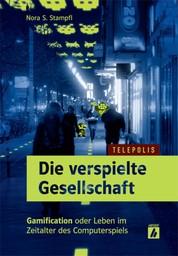 Die verspielte Gesellschaft (TELEPOLIS) - Gamification oder Leben im Zeitalter des Computerspiels