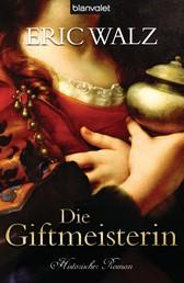 Die Giftmeisterin - Historischer Roman