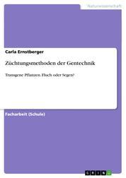 Züchtungsmethoden der Gentechnik - Transgene Pflanzen. Fluch oder Segen?