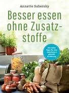 Annette Sabersky: Besser essen ohne Zusatzstoffe