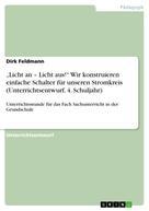 """Dirk Feldmann: """"Licht an – Licht aus!"""" Wir konstruieren einfache Schalter für unseren Stromkreis (Unterrichtsentwurf, 4. Schuljahr)"""