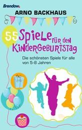 55 Spiele für den Kindergeburtstag - Die schönsten Spiele für alle von 5-8 Jahren