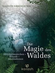 Die Magie des Waldes - Weisheitsmärchen – Rituale – Meditationen