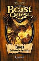 Adam Blade: Beast Quest (Band 6) - Eposs, Gebieterin der Lüfte