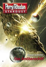 Stardust 2: Das Amöbenschiff - Perry Rhodan Miniserie