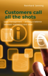 Customers call all the shots - Lead management - striking a balance between marketing and sales