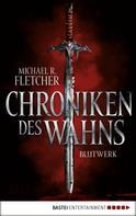 Michael R. Fletcher: Chroniken des Wahns - Blutwerk ★★★★
