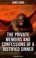 James Hogg: The Private Memoirs and Confessions of a Justified Sinner (Psychological Thriller)
