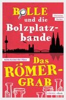 Christina Bacher: Bolle und die Bolzplatzbande: Das Römergrab