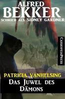 Alfred Bekker: Patricia Vanhelsing - Das Juwel des Dämons