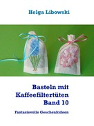 Helga Libowski: Basteln mit Kaffeefiltertüten - Band 10 ★★★