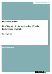 Der Weg der Reformation bis 1530 bei Luther und Zwingli - Ein Vergleich