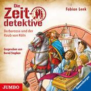 Die Zeitdetektive. Barbarossa und der Raub von Köln [34]