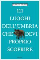 Fabrizio Ardito: 111 Luoghi dell'Umbria che devi proprio scoprire
