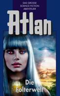 Clark Darlton: Atlan 18: Die Folterwelt (Blauband) ★★★★