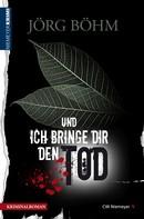 Jörg Böhm: Und ich bringe dir den Tod ★★★★