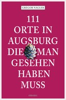 Gregor Nagler: 111 Orte in Augsburg, die man gesehen haben muss ★★★★