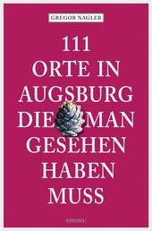 111 Orte in Augsburg, die man gesehen haben muss - Reiseführer