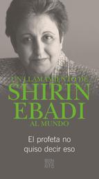 Un llamamiento de Shirin Ebadi al mundo - El profeta no quiso decir eso