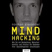 Mind Hacking - Wie Sie mit Beobachtung, Menschenkenntnis und Intuition die Gedanken Ihrer Geschäftspartner entschlüsseln