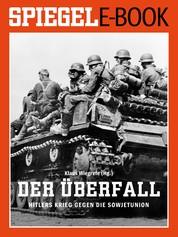 Der Überfall - Hitlers Krieg gegen die Sowjetunion - Ein SPIEGEL E-Book