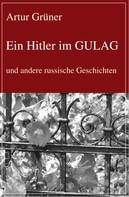 Artur Grüner: Ein Hitler im GULAG