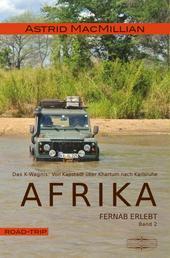 Afrika fernab erlebt (2) - Band 2: Das K-Wagnis: Von Kapstadt über Khartum nach Karlsruhe