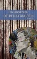 Eva Schörkhuber: Die Blickfängerin