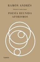 Ramón Andrés: Poesía reunida. Aforismos