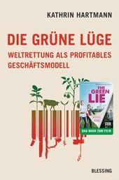 Die grüne Lüge - Weltrettung als profitables Geschäftsmodell