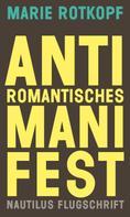 Marie Rotkopf: Antiromantisches Manifest