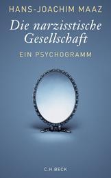 Die narzisstische Gesellschaft - Ein Psychogramm