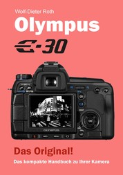 Olympus E-30 - Das kompakte Handbuch zu Ihrer Kamera
