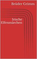 Brüder Grimm: Irische Elfenmärchen