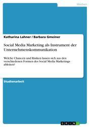 Social Media Marketing als Instrument der Unternehmenskommunikation - Welche Chancen und Risiken lassen sich aus den verschiedenen Formen des Social Media Marketings ableiten?
